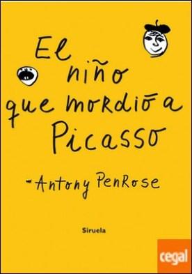 EL NIÑO QUE MORDIÓ A PICASSO por Penrose, Antony PDF