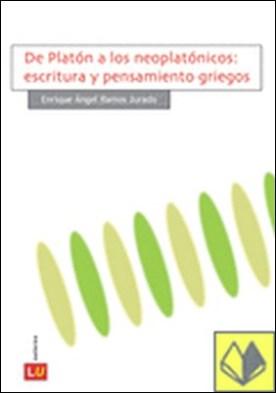 De Platón a los neoplatónicos . escritura y pensamiento griegos por Ramos Jurado, Enrique Ángel