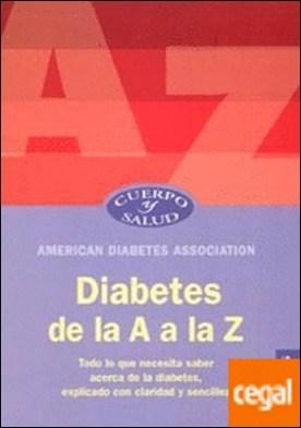 Diabetes de la A a la Z . Todo lo que necesita saber acerca de la diabetes