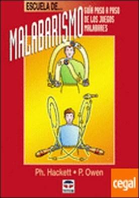 ESCUELA DE MALABARISMO . Guía paso a paso de los juegos malabares