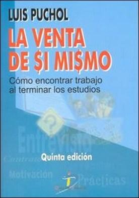Venta de sí mismo, La. 5ª edic. cómo encontrar trabajo al terminar los estudios por Luis Puchol Moreno PDF