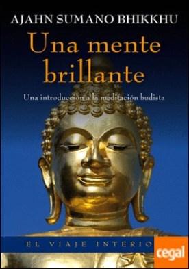 Una mente brillante . Una introducción a la meditación budista por Bhikkhu, Ajahn Sumano
