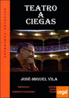TEATRO A CIEGAS por VILA LÓPEZ, JOSÉ MIGUEL
