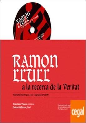 Ramon Llull a la recerca de la Veritat . Cantata infantil per a cor i agrupacions Orff