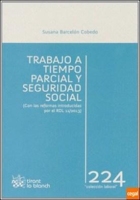 TRABAJO A TIEMPO PARCIAL Y SEGURIDAD SOCIAL . Con las reformas introducidas por el RDL 11/2013