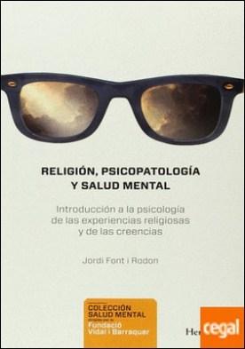 Religión, psicopatología y salud mental . Introducción a la psicología de las experiencias religiosas y de las creencias
