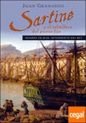 Sartine y el caballero del punto fijo . HOMBRE DE MAR,INTENDENTE DEL REY