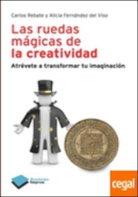 Ruedas mágicas de la creatividad, las . Atrévete a transformar tu imaginación
