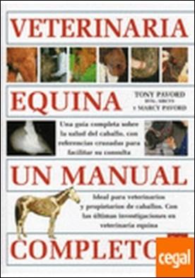 VETERINARIA EQUINA. UN MANUAL COMPLETO . Un manual completo. De la A al a Z