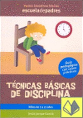 Técnicas básicas de disciplina . DE 2 A 12 AÑOS por Jarque García, Jesús PDF