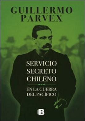 Servicio secreto Chileno. En la guerra del Pacífico
