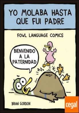 Yo molaba hasta que fui padre . Fowl Language