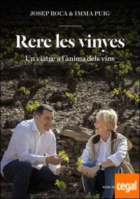 Rere les vinyes . Un viatge a l'ànima dels vins