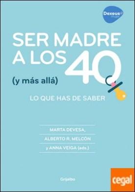 Ser madre a los 40 (y más allá) . Lo que has de saber