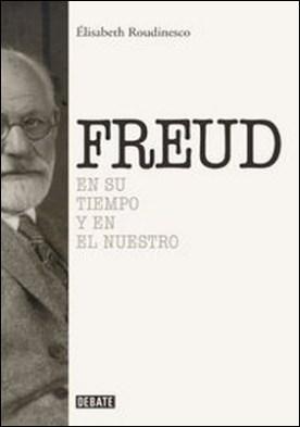 Sigmund Freud. En su tiempo y el nuestro por Élisabeth Roudinesco