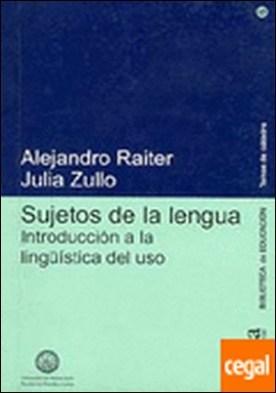 Sujetos de la lengua . introducción a la lingüística del uso por Raiter, Alejandro PDF