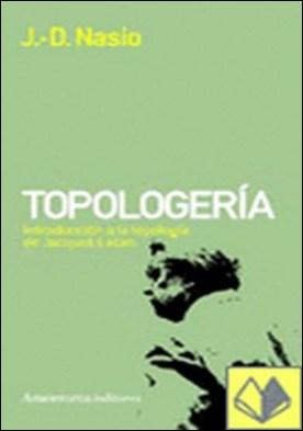 Topologería . Introdución a la topología de Jacques Lacan por Nasio, Juan David PDF