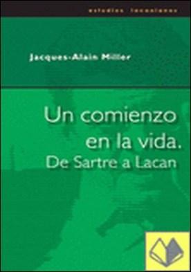 Un comienzo en la vida. De Sartre a Lacan por Miller, Jacques-Alain