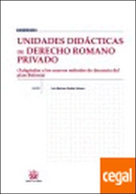 Unidades didácticas de Derecho Romano Privado . Adaptadas a los nuevos métodos de docencia del plan Bolonia por Luis Mariano Robles Velasco