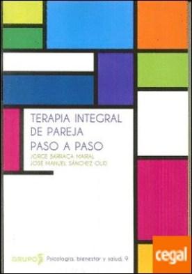 TERAPIA INTEGRAL DE PAREJA PASO A PASO por BARRACA MAIRAL, JORGE PDF