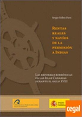 Rentas Reales y Navíos de la permisión a Indias. . Las reformas Borbónicas en las Islas Canarias durante el siglo XVIII por Solbes Ferri, Sergio PDF