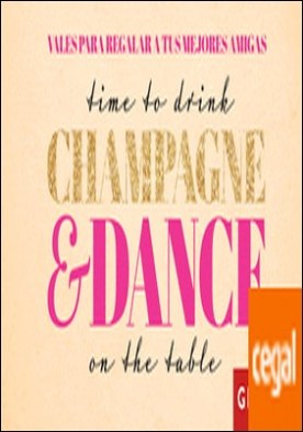 Vales para regalar a tus mejores amigas . Time to drink champagne & dance on the table