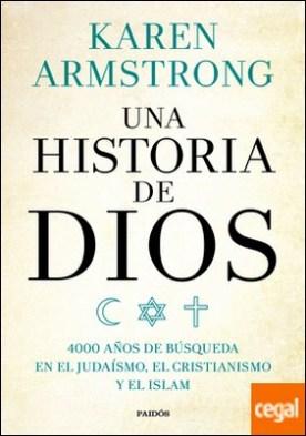 Una historia de Dios . 4000 años de búsqueda en el judaísmo, el cristianismo y el islam