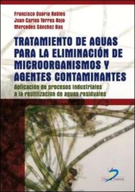 Tratamiento de aguas para la eliminación de microorganismos y agentes contaminantes. Aplicación de procesos industriales a la reutilización de aguas residuales