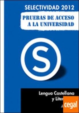 Selectividad-PAU 2012, lengua castellana y literatura, pruebas de acceso a la universidad . Selectividad 2012