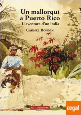 Un mallorquí a Puerto Rico . L�aventura d�un indià
