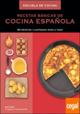 Recetas básicas de cocina española (Escuela de cocina) . 80 recetas ilustradas paso a paso