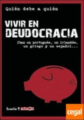 Vivir en deudocracia . QUIEN DEBE A QUIEN por VV. AA PDF
