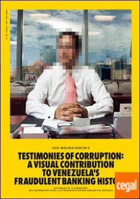 Testimonios de la corrupción . Una contribución visual a la fraudulenta historia bancaria de Venezuela