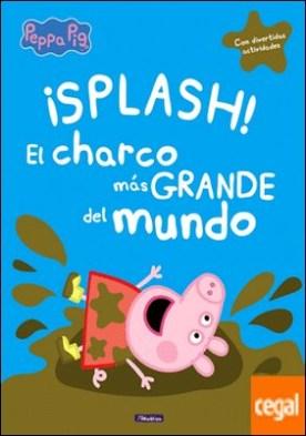 ¡Splash! El charco más grande del mundo (Peppa Pig) . (Con divertidas actividades)
