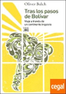 Tras los pasos de Bolívar . viaje a través de un continente inquieto
