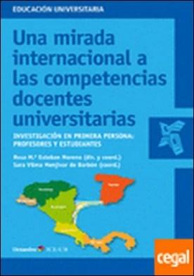 Una mirada internacional a las competencias docentes universitarias . Investigación en primera persona: profesores y estudiantes