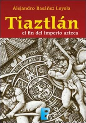 Tiaztlán. El fin del imperio azteca