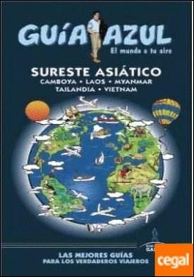SURESTE ASIÁTICO . GUÍA AZUL SURESTE ASIATICO (Camboya, Laos, Myanmar, Tailandia y Vietnam)
