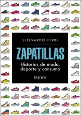 Zapatillas. Historias de moda, deporte y consumo por Leonardo Ferri