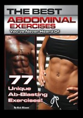 The Best Abdominal Exercises You've Never Heard Of. 77 Unique Ab-Blasting Exercises