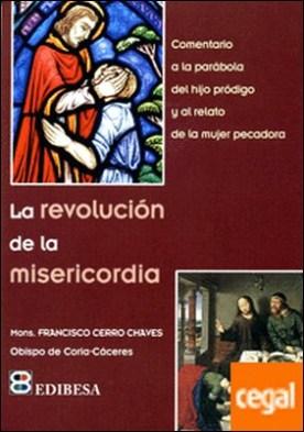 Revolución de la misericordia, La . Comentario a la parábola del Hijo Pródigo