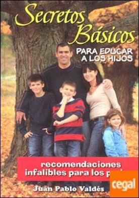 SECRETOS BASICOS PARA EDUCAR A LOS HIJOS por VALDEZ, JUAN PABLO PDF