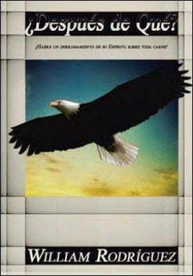 ¿Después De Qué?: ¡Habrá Un Derramamiento De Su Espíritu Sobre Toda Carne! por William Rodríguez