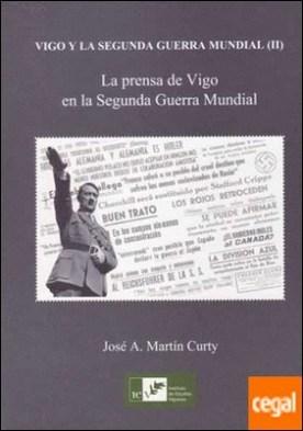 VIGO Y LA SEGUNDA GUERRA MUNDIAL por Martin Curty, Jose A. PDF