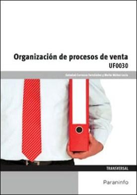 UF0030 - Organización de procesos de venta por SOLEDAD CARRASCO FERNÁNDEZ MAITE NÚÑEZ LUCÍA PDF