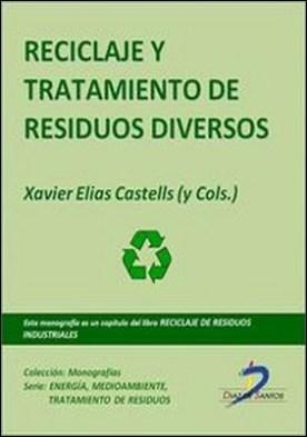 Reciclaje y tratamiento de residuos diversos. Reciclaje de residuos industriales por Xavier Elías Castells