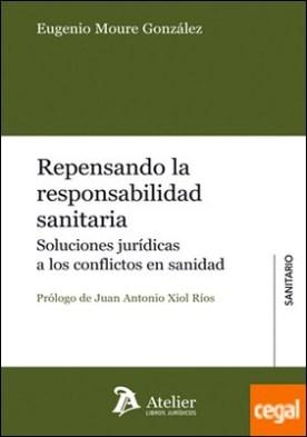 Repensando la responsabilidad sanitaria. . Soluciones jurídicas a los conflictos en sanidad