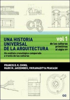 Una historia universal de la arquitectura. Un análisis cronológico comparado a través de las culturas. Vol 1. De las culturas primitivas al siglo XIV