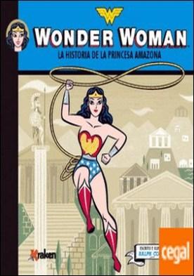 Wonder Woman . La historia de la princesa amazona