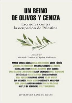Un reino de olivos y ceniza. Escritores contra la ocupación de Palestina